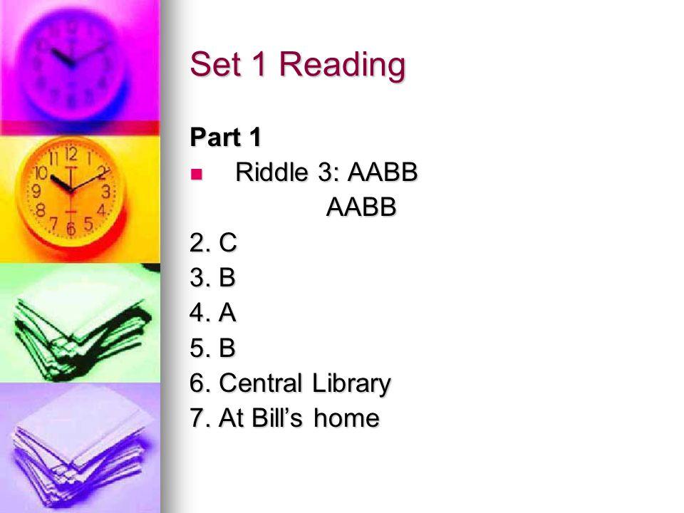 Set 1 Reading Part 1 Riddle 3: AABB Riddle 3: AABBAABB 2.