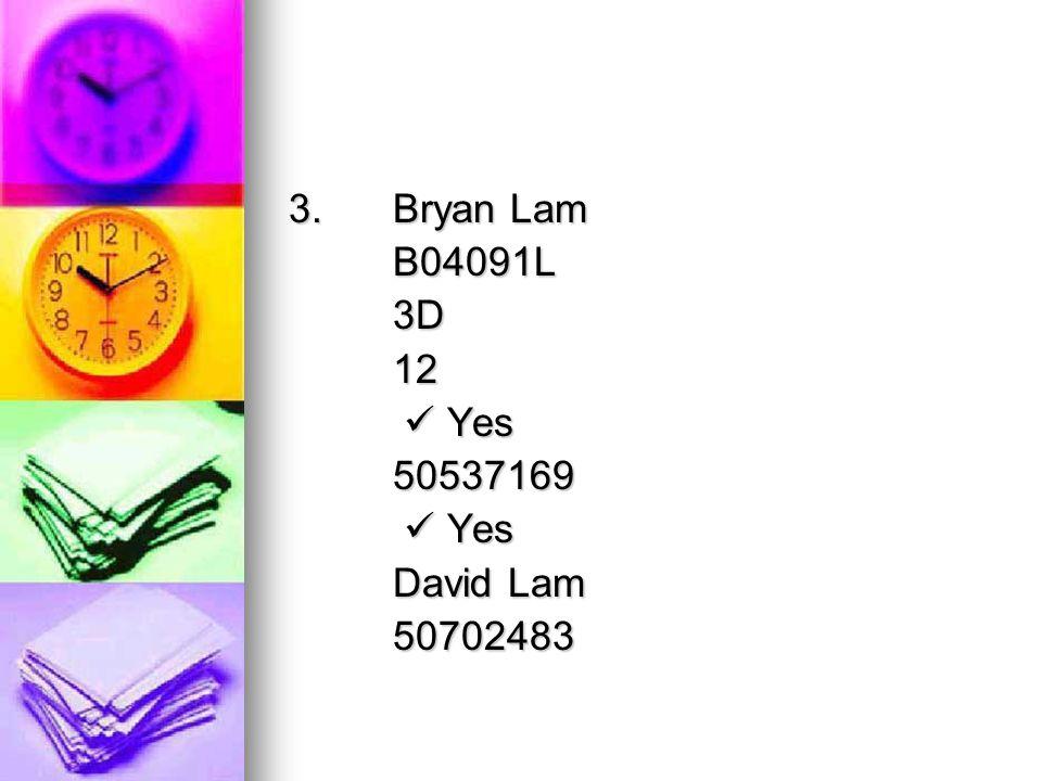 3. Bryan Lam B04091L3D12 Yes Yes50537169 David Lam 50702483
