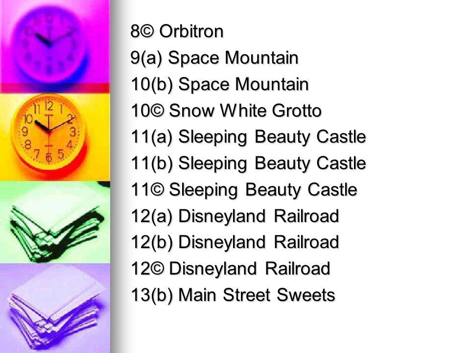 8© Orbitron 9(a) Space Mountain 10(b) Space Mountain 10© Snow White Grotto 11(a) Sleeping Beauty Castle 11(b) Sleeping Beauty Castle 11© Sleeping Beauty Castle 12(a) Disneyland Railroad 12(b) Disneyland Railroad 12© Disneyland Railroad 13(b) Main Street Sweets