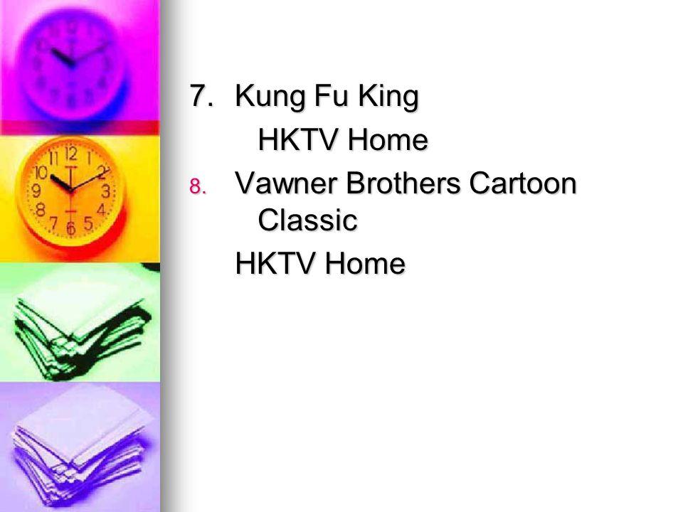 7. Kung Fu King HKTV Home 8. Vawner Brothers Cartoon Classic HKTV Home