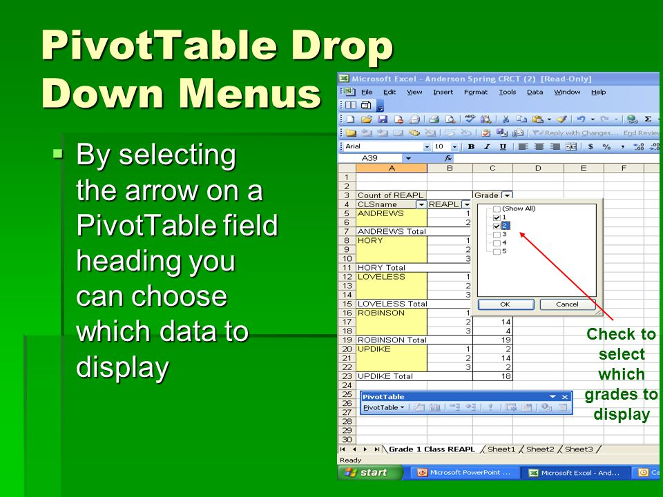 PivotTable Drop Down Menus  By selecting the arrow on a PivotTable field heading you can choose which data to display Check to select which grades to display
