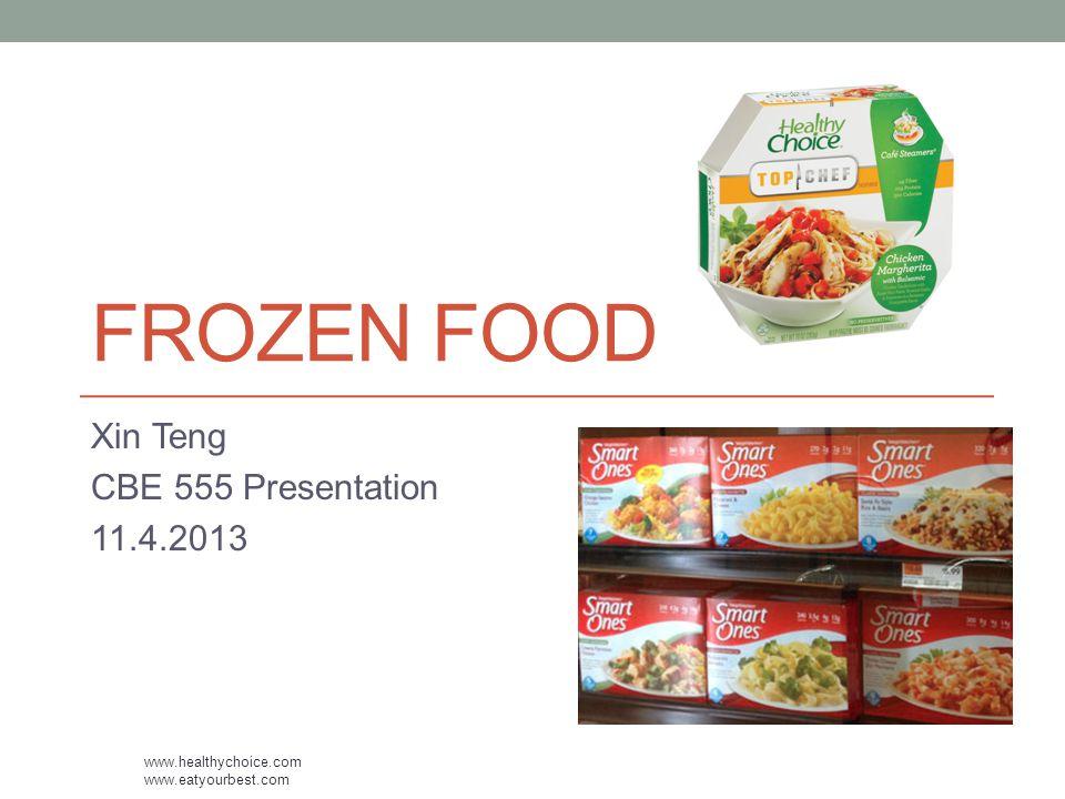 FROZEN FOOD Xin Teng CBE 555 Presentation 11.4.2013 www.healthychoice.com www.eatyourbest.com