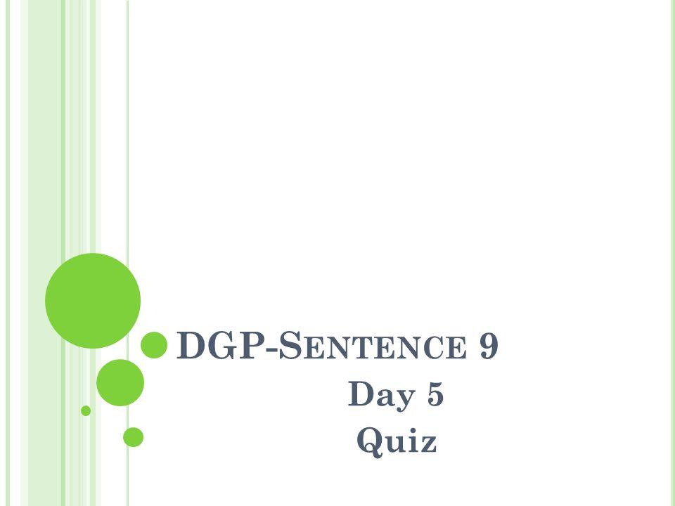 DGP-S ENTENCE 9 Day 5 Quiz