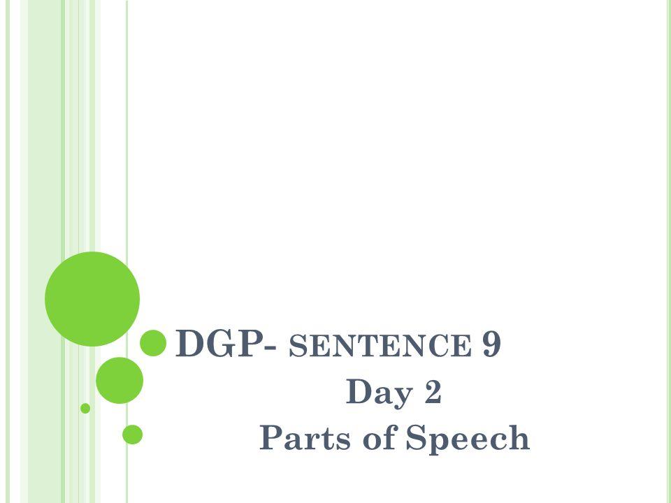 DGP- SENTENCE 9 Day 2 Parts of Speech