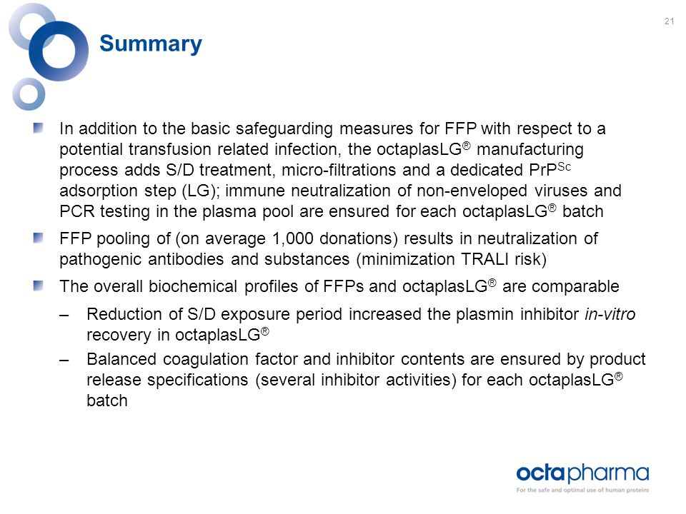 Summary In addition to the basic safeguarding measures for FFP with respect to a potential transfusion related infection, the octaplasLG ® manufacturi