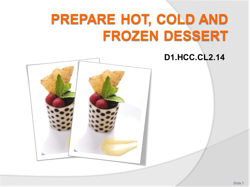 Prepare hot, cold and frozen dessert Assessment for this Unit may include:  Oral questions  Written questions  Work projects  Workplace observation of practical skills  Practical exercises  Formal report from employer/supervisor Slide 2