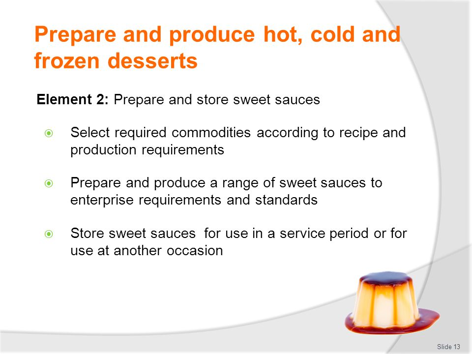 Prepare and store sweet sauces Select commodities:  Sugar  Fruits  Starches  Gelling agents  Spices  Eggs  Aromatics Slide 14