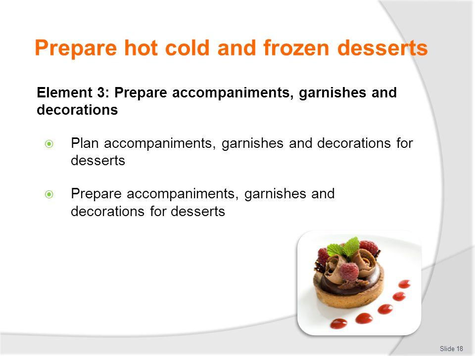 Prepare hot cold and frozen desserts  Plan accompaniments, garnishes and decorations  Stencils  Shortbread  Fruits  Sugar Slide 19