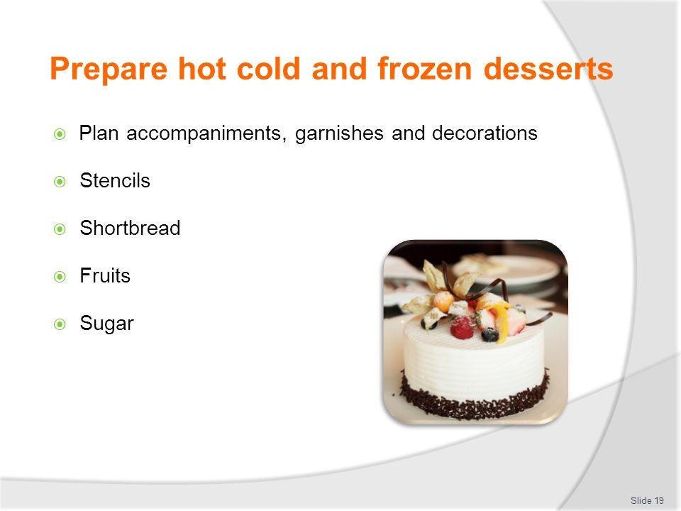 Prepare hot cold and frozen desserts Prepare accompaniments, garnishes and decorations Slide 20