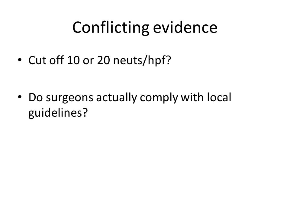 Conflicting evidence Cut off 10 or 20 neuts/hpf? Do surgeons actually comply with local guidelines?