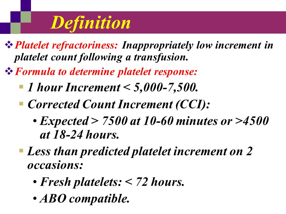 Definition  Platelet refractoriness: Inappropriately low increment in platelet count following a transfusion.  Formula to determine platelet respons