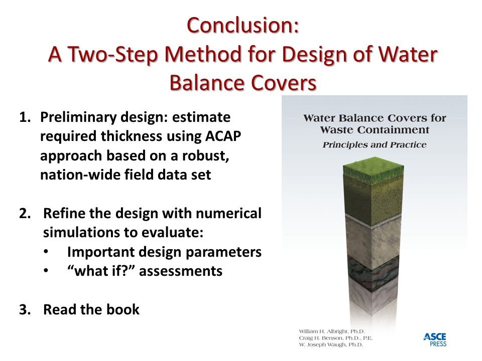 Conclusion: A Two-Step Method for Design of Water Balance Covers 1.Preliminary design: estimate required thickness using ACAP approach based on a robu