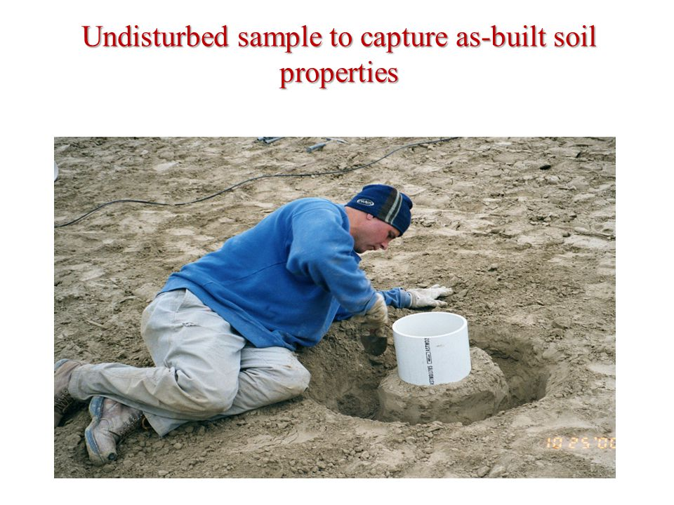 Undisturbed sample to capture as-built soil properties