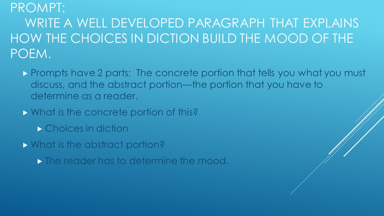 PROMPT: WRITE A WELL DEVELOPED PARAGRAPH THAT EXPLAINS HOW THE CHOICES IN DICTION BUILD THE MOOD OF THE POEM.  Prompts have 2 parts: The concrete por