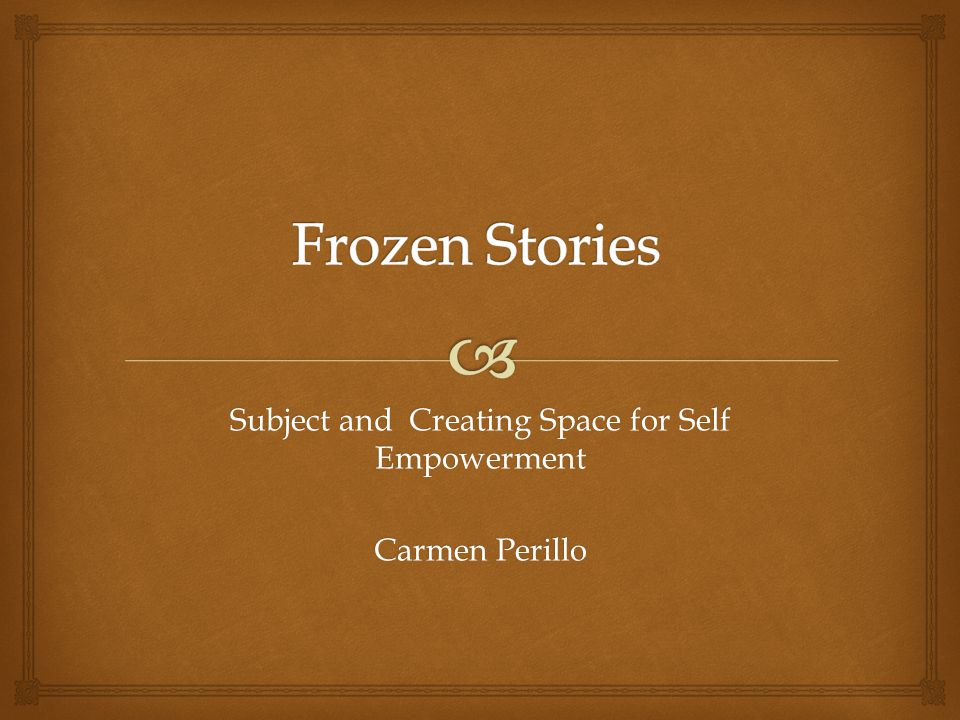 Subject and Creating Space for Self Empowerment Carmen Perillo