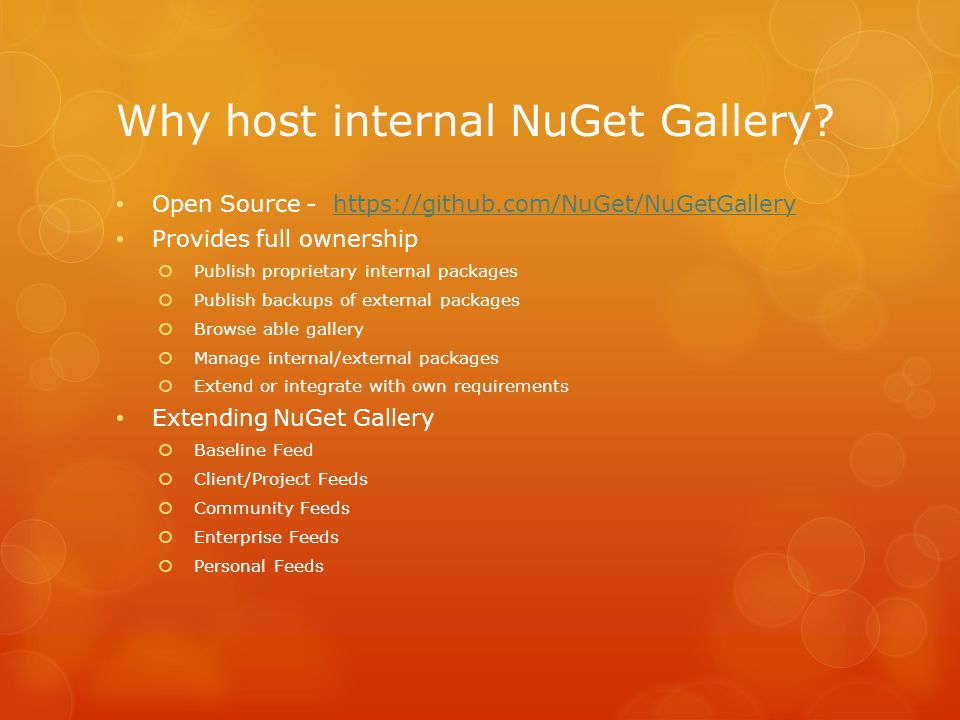 Why host internal NuGet Gallery? Open Source - https://github.com/NuGet/NuGetGalleryhttps://github.com/NuGet/NuGetGallery Provides full ownership  Pu