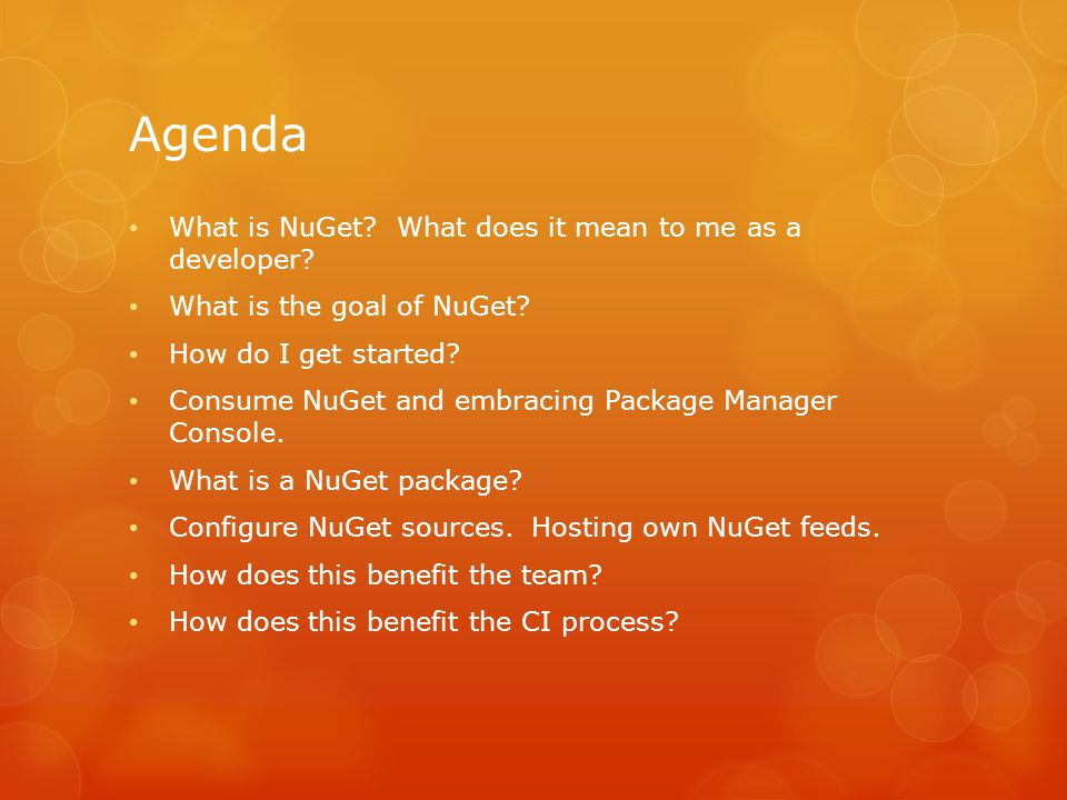Agenda What is NuGet? What does it mean to me as a developer? What is the goal of NuGet? How do I get started? Consume NuGet and embracing Package Man