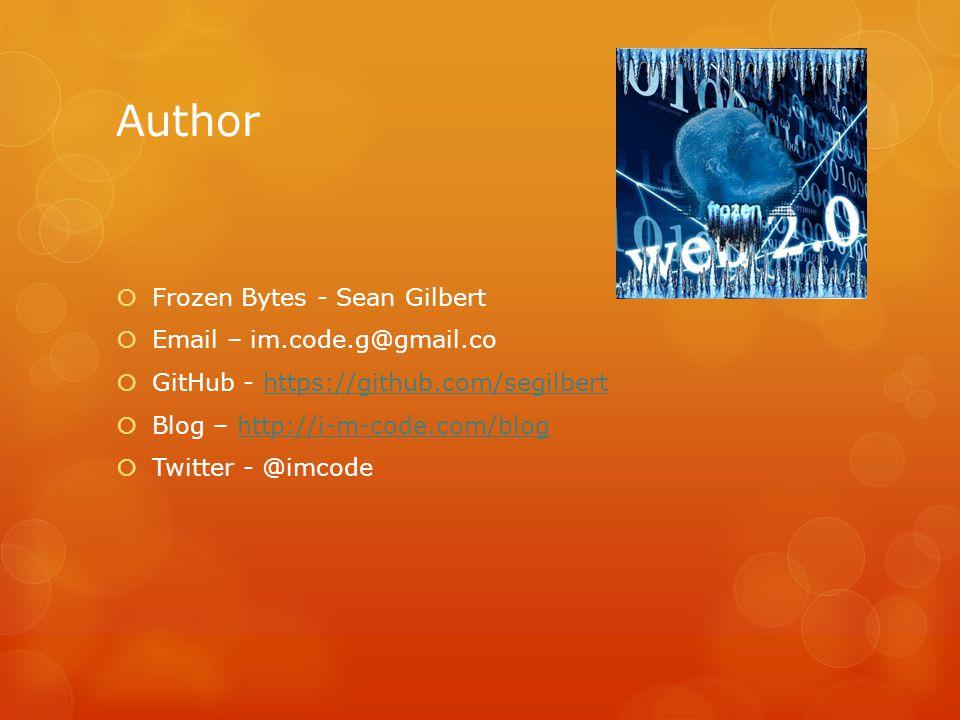 Author  Frozen Bytes - Sean Gilbert  Email – im.code.g@gmail.co  GitHub - https://github.com/segilberthttps://github.com/segilbert  Blog – http://i-m-code.com/bloghttp://i-m-code.com/blog  Twitter - @imcode