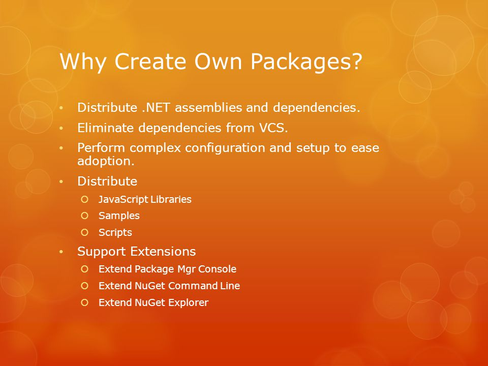 Why Create Own Packages. Distribute.NET assemblies and dependencies.