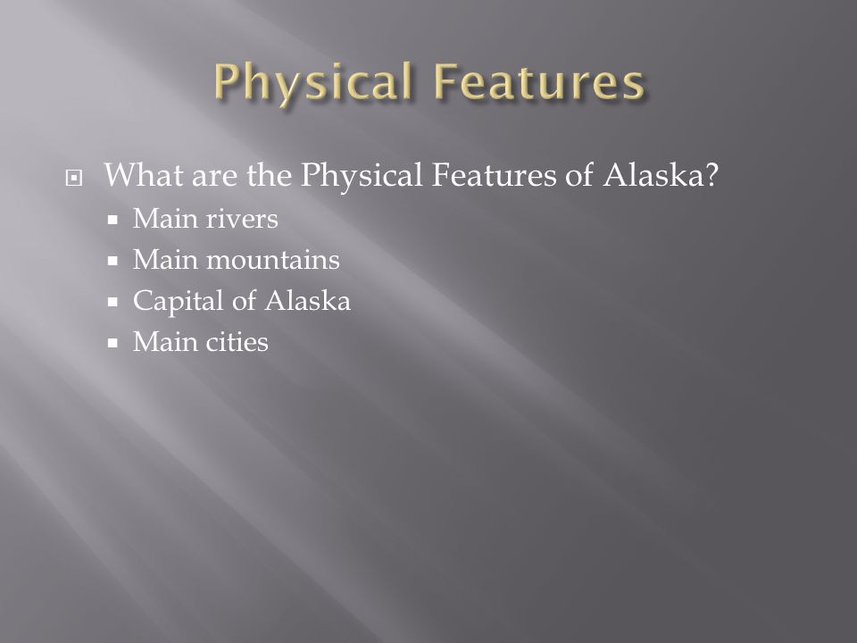  What are the Physical Features of Alaska.