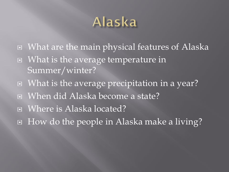  What are the main physical features of Alaska  What is the average temperature in Summer/winter.