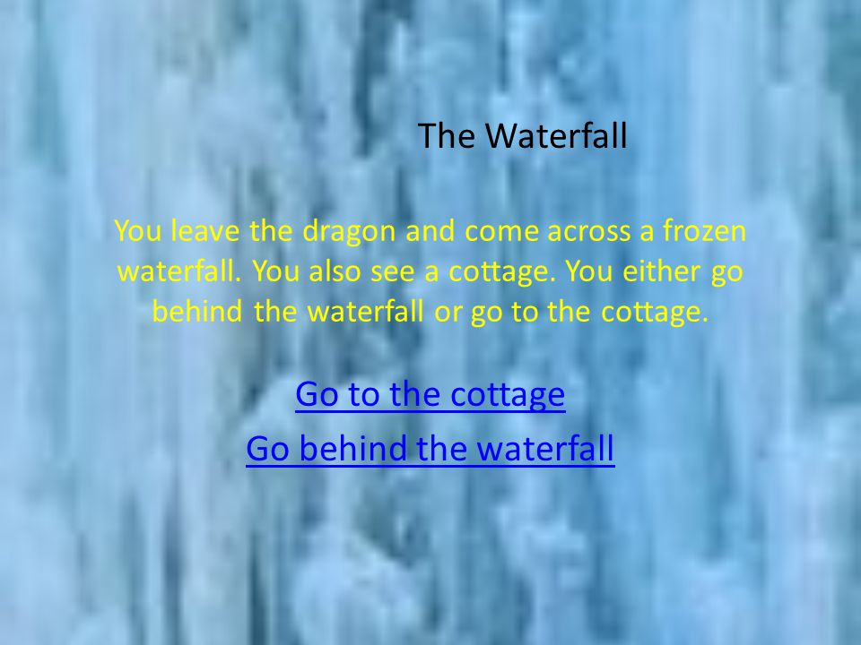 You leave the dragon and come across a frozen waterfall.
