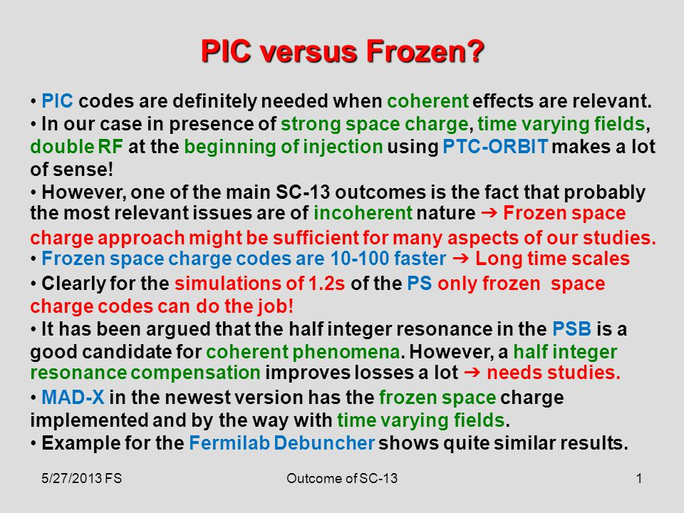 1 PIC versus Frozen? 5/27/2013 FSOutcome of SC-13 PIC codes are definitely needed when coherent effects are relevant. In our case in presence of stron