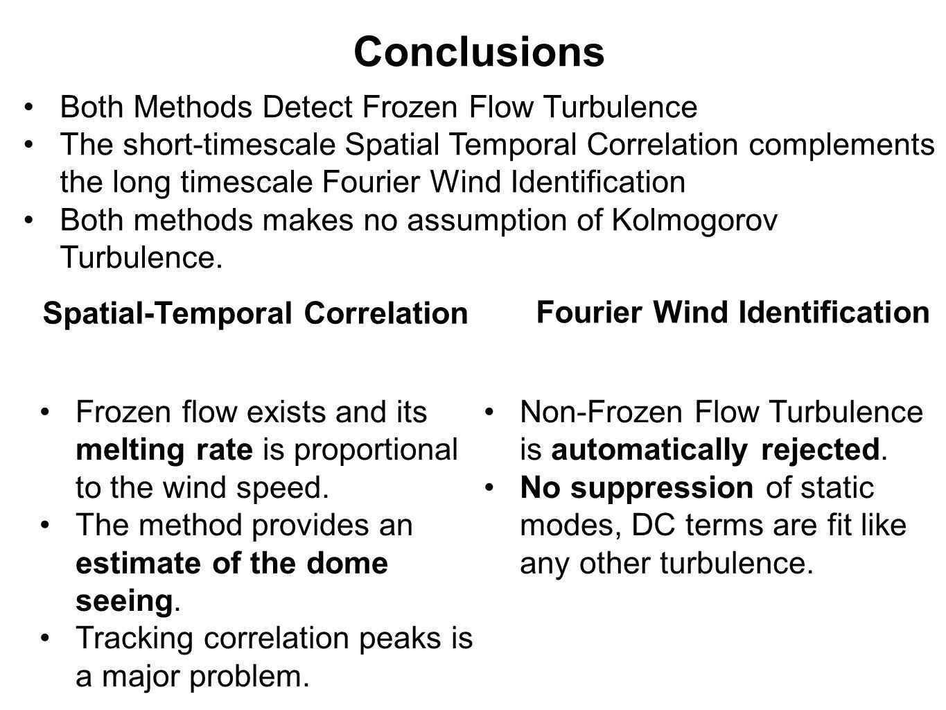 Conclusions Both Methods Detect Frozen Flow Turbulence The short-timescale Spatial Temporal Correlation complements the long timescale Fourier Wind Identification Both methods makes no assumption of Kolmogorov Turbulence.