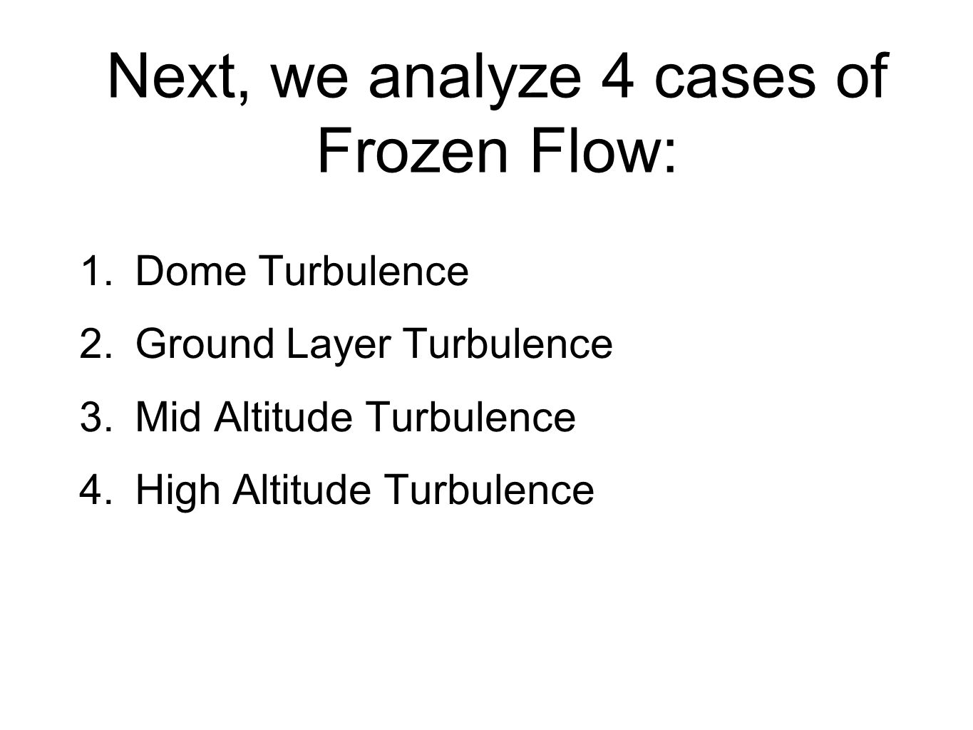 Next, we analyze 4 cases of Frozen Flow: 1.Dome Turbulence 2.Ground Layer Turbulence 3.Mid Altitude Turbulence 4.High Altitude Turbulence