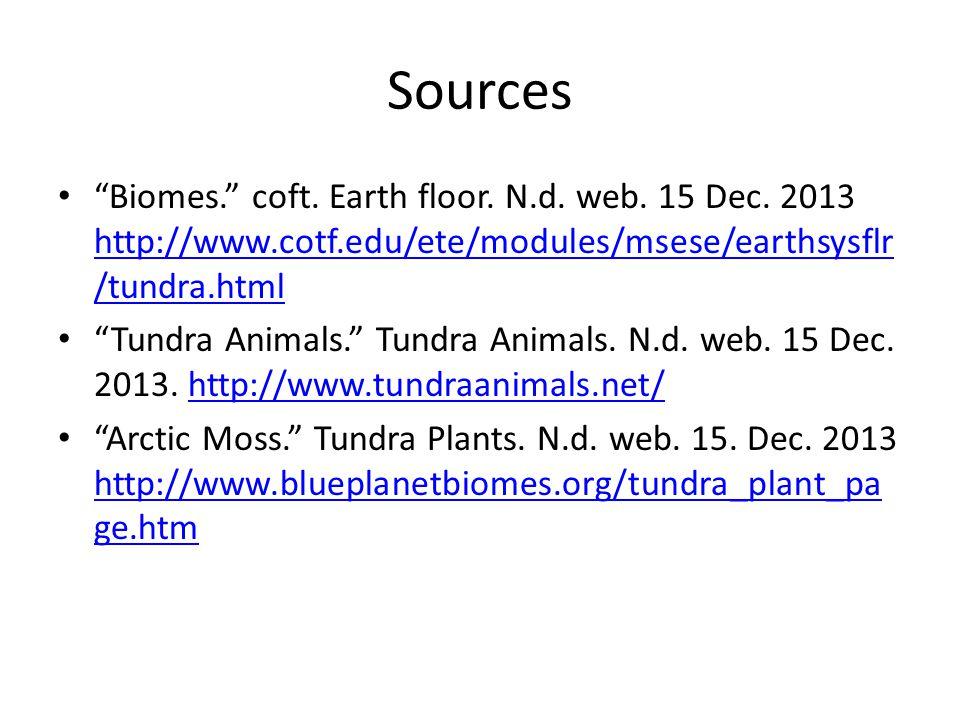"Sources ""Biomes."" coft. Earth floor. N.d. web. 15 Dec. 2013 http://www.cotf.edu/ete/modules/msese/earthsysflr /tundra.html http://www.cotf.edu/ete/mod"