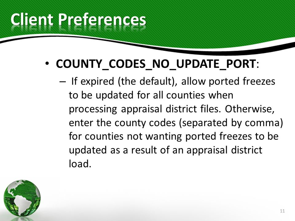 COUNTY_CODES_NO_UPDATE_PORT: – If expired (the default), allow ported freezes to be updated for all counties when processing appraisal district files.