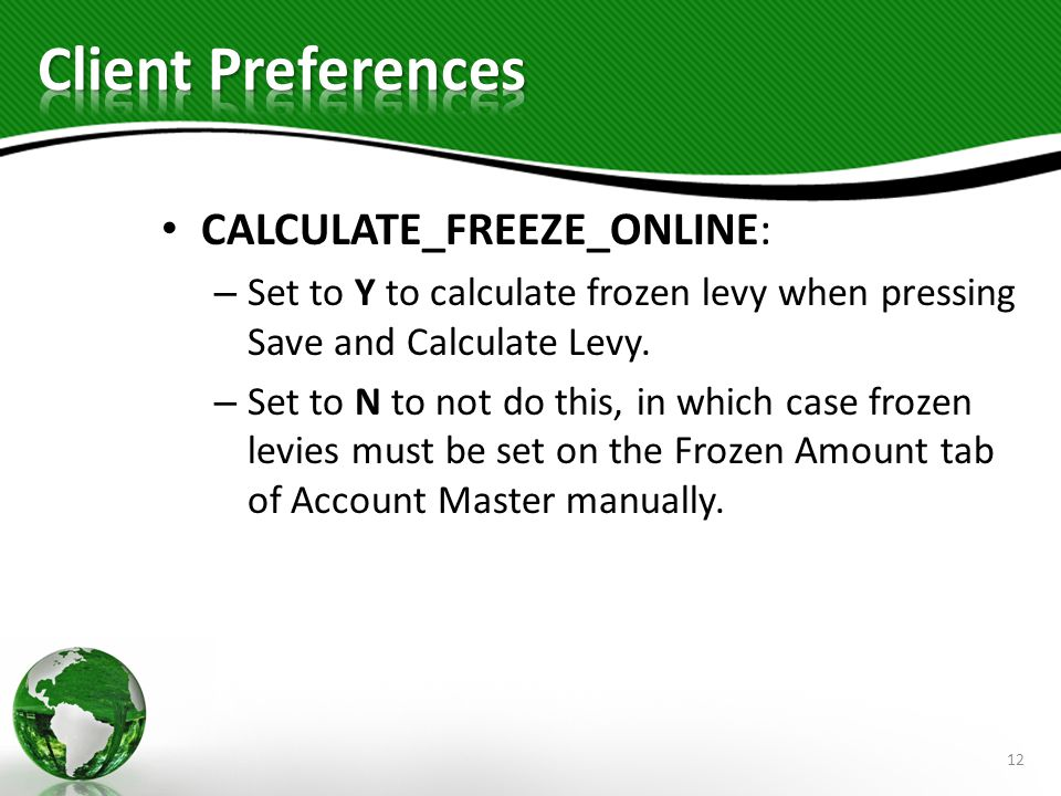 CALCULATE_FREEZE_ONLINE: – Set to Y to calculate frozen levy when pressing Save and Calculate Levy.