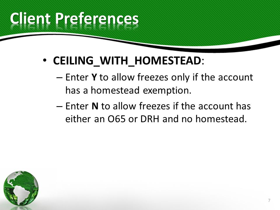CEILING_WITH_HOMESTEAD: – Enter Y to allow freezes only if the account has a homestead exemption.