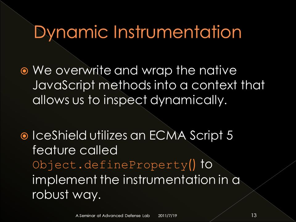  We overwrite and wrap the native JavaScript methods into a context that allows us to inspect dynamically.