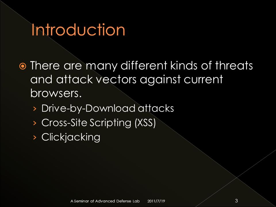  There are many different kinds of threats and attack vectors against current browsers.