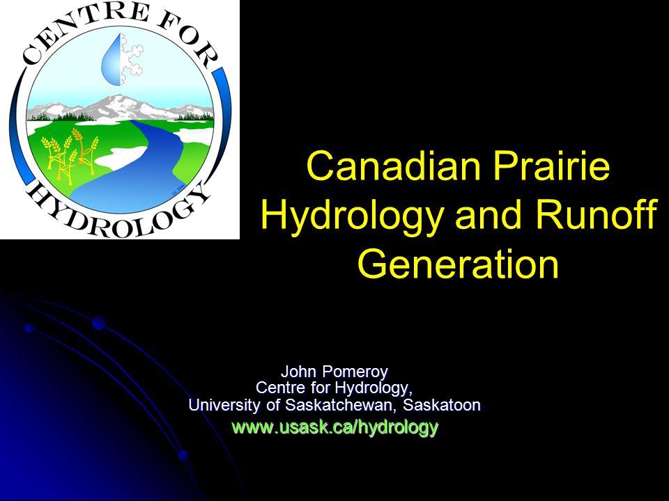 Canadian Prairie Hydrology and Runoff Generation John Pomeroy Centre for Hydrology, University of Saskatchewan, Saskatoon www.usask.ca/hydrology