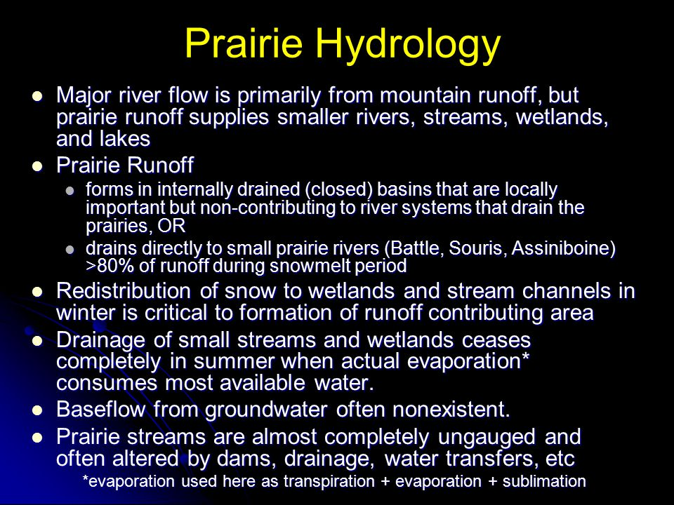 Prairie Hydrology Major river flow is primarily from mountain runoff, but prairie runoff supplies smaller rivers, streams, wetlands, and lakes Major r