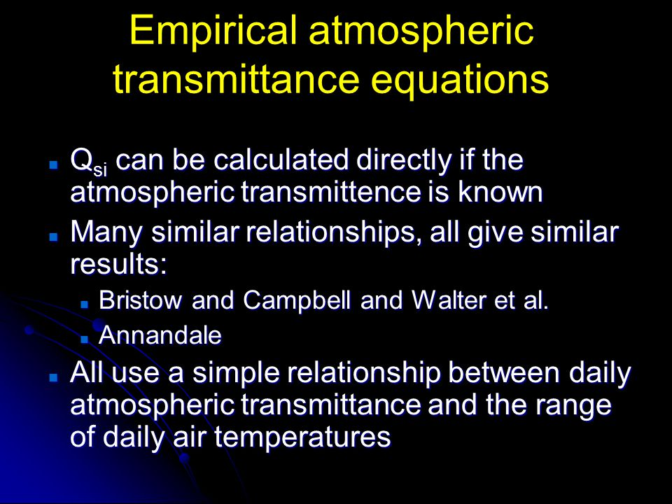 Empirical atmospheric transmittance equations Q si can be calculated directly if the atmospheric transmittence is known Q si can be calculated directl