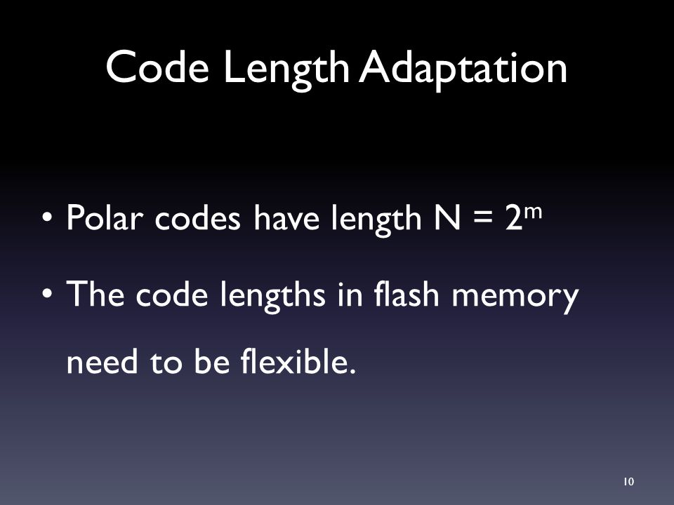 Code Length Adaptation Polar codes have length N = 2 m The code lengths in flash memory need to be flexible. 10