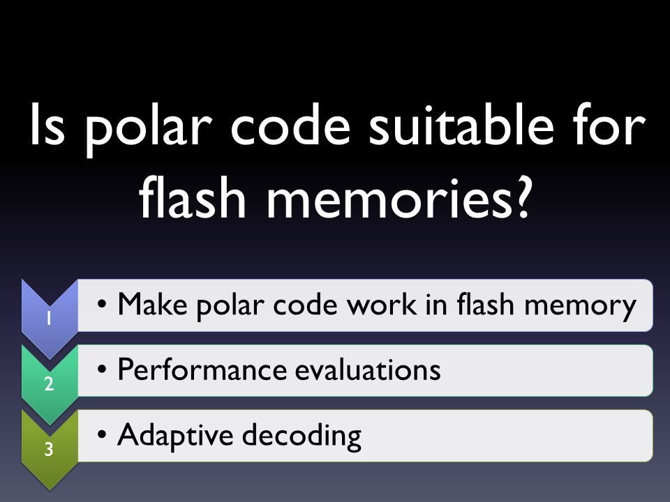 Code Length Adaptation Polar codes have length N = 2 m The code lengths in flash memory need to be flexible.