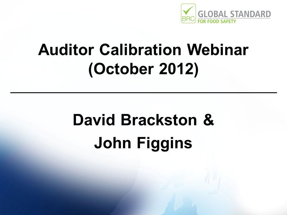 Auditor Calibration Webinar (October 2012) David Brackston & John Figgins