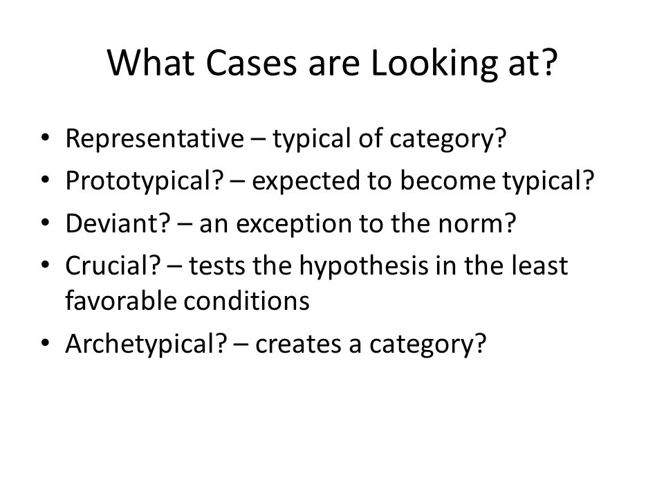 What Cases are Looking at. Representative – typical of category.
