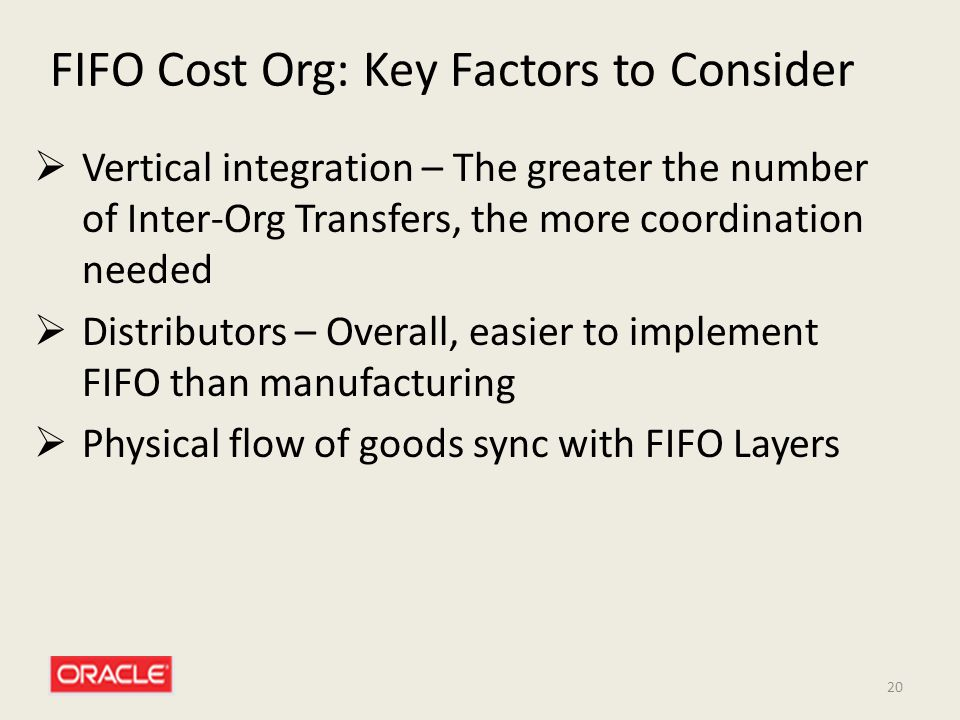 20 FIFO Cost Org: Key Factors to Consider  Vertical integration – The greater the number of Inter-Org Transfers, the more coordination needed  Distr