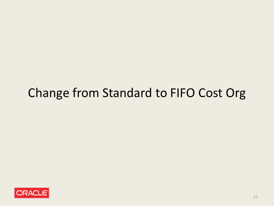 22 Change from Standard to FIFO Cost Org