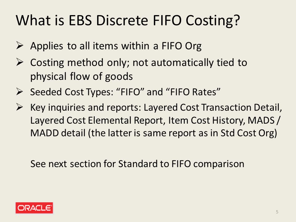5 What is EBS Discrete FIFO Costing?  Applies to all items within a FIFO Org  Costing method only; not automatically tied to physical flow of goods