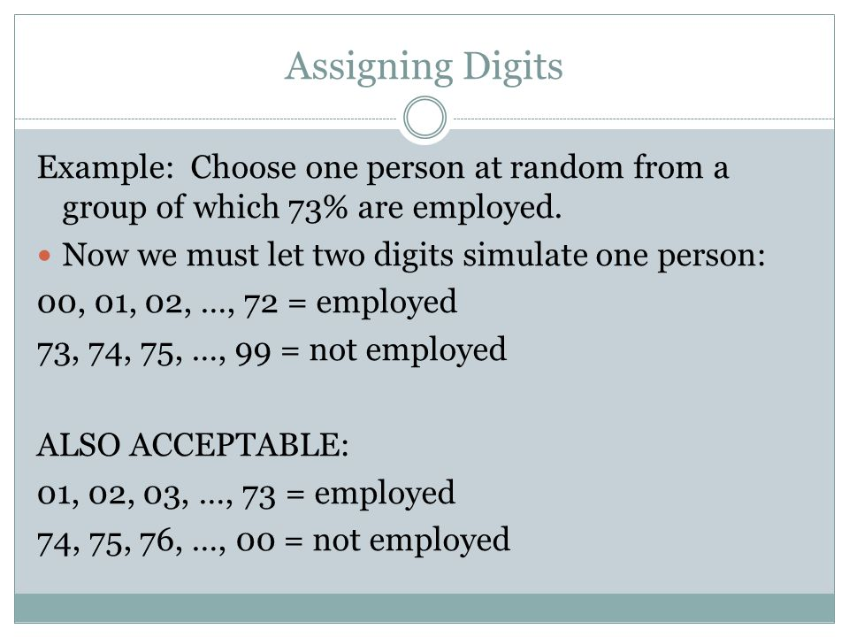 Assigning Digits Example: Choose one person at random from a group of which 73% are employed.