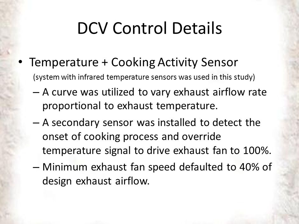DCV Control Details Temperature + Cooking Activity Sensor (system with infrared temperature sensors was used in this study) – A curve was utilized to vary exhaust airflow rate proportional to exhaust temperature.