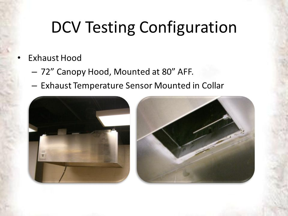 DCV Testing Configuration Exhaust Hood – 72 Canopy Hood, Mounted at 80 AFF.