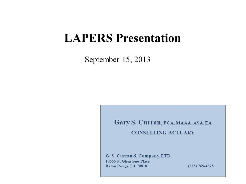 LAPERS Presentation Gary S. Curran, FCA, MAAA, ASA, EA CONSULTING ACTUARY G.