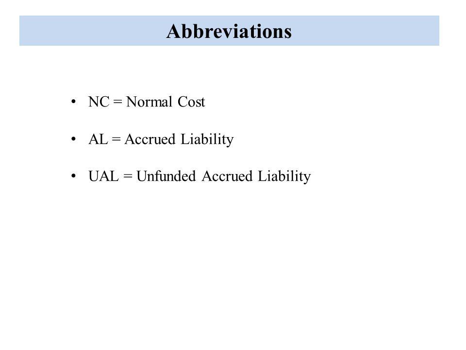 Abbreviations NC = Normal Cost AL = Accrued Liability UAL = Unfunded Accrued Liability